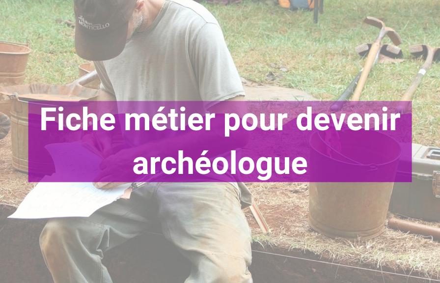 FIche métier pour devenir archéologue